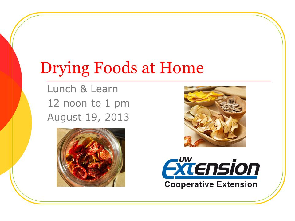 Drying Foods at Home Lunch & Learn 12 noon to 1 pm August 19, 2013