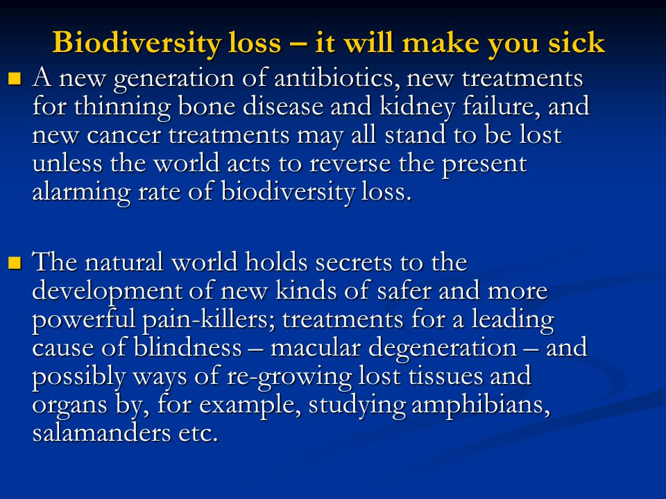 Biodiversity loss – it will make you sick A new generation of antibiotics, new treatments for thinning bone disease and kidney failure, and new cancer