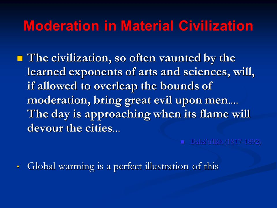 Moderation in Material Civilization The civilization, so often vaunted by the learned exponents of arts and sciences, will, if allowed to overleap the