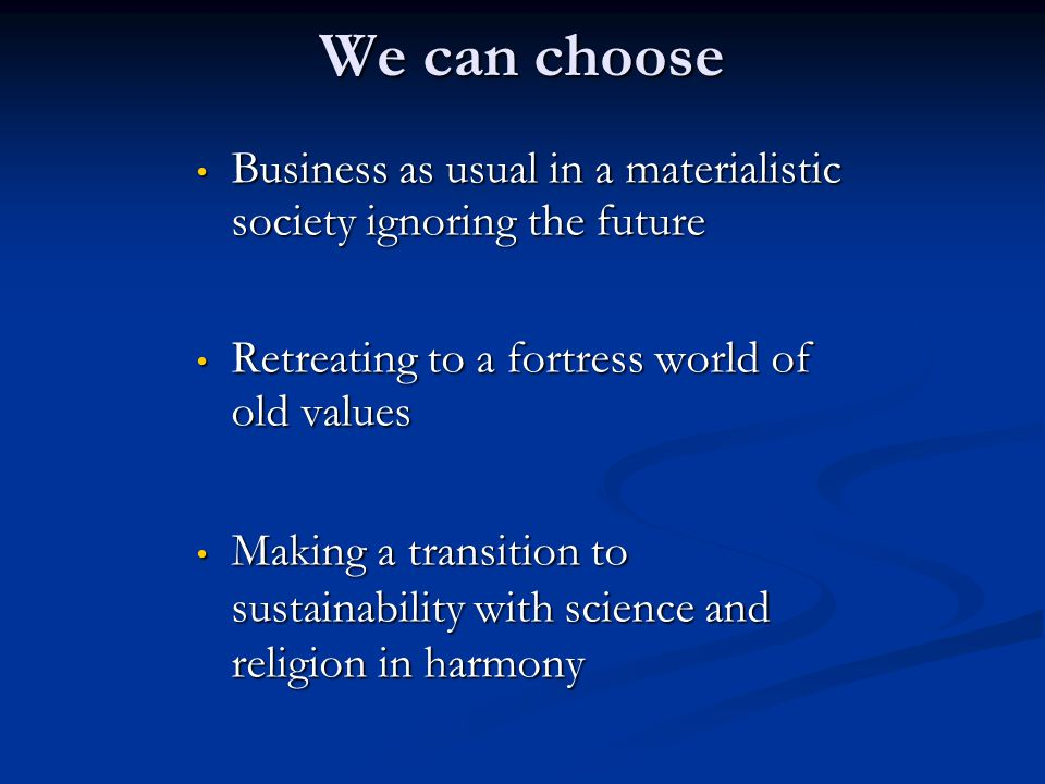 We can choose Business as usual in a materialistic society ignoring the future Business as usual in a materialistic society ignoring the future Retrea