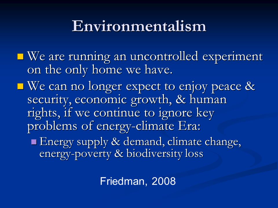 Environmentalism We are running an uncontrolled experiment on the only home we have. We are running an uncontrolled experiment on the only home we hav
