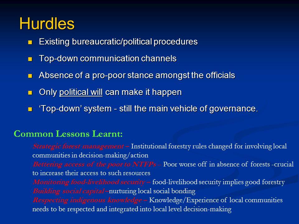 Hurdles Existing bureaucratic/political procedures Existing bureaucratic/political procedures Top-down communication channels Top-down communication c