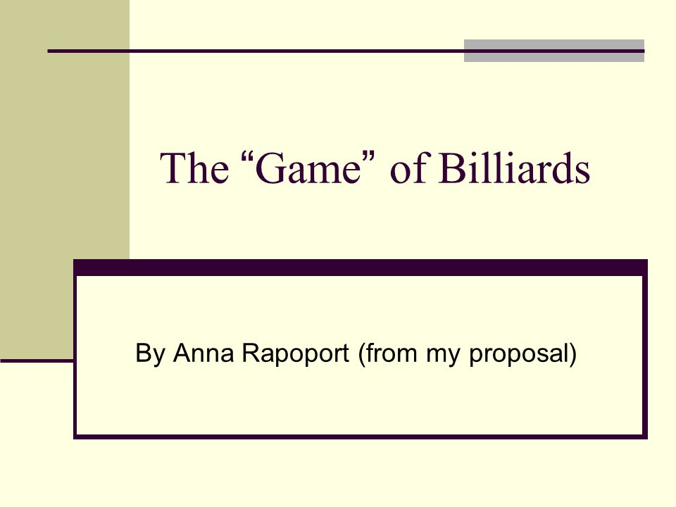 """The """" Game """" of Billiards By Anna Rapoport (from my proposal)"""