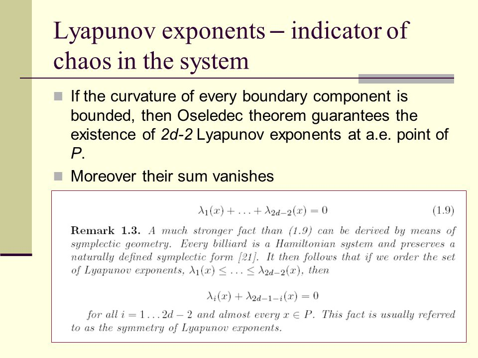 Lyapunov exponents – indicator of chaos in the system If the curvature of every boundary component is bounded, then Oseledec theorem guarantees the ex