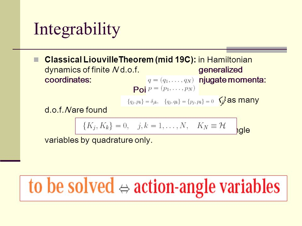 Integrability Classical LiouvilleTheorem (mid 19C): in Hamiltonian dynamics of finite N d.o.f.
