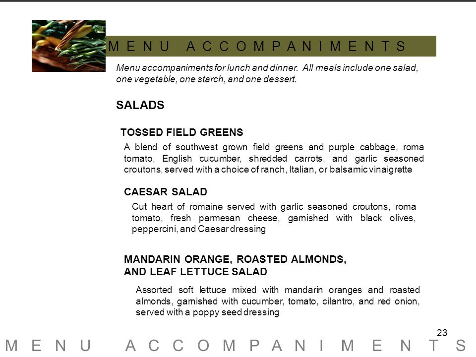23 M E N U A C C O M P A N I M E N T S Menu accompaniments for lunch and dinner.