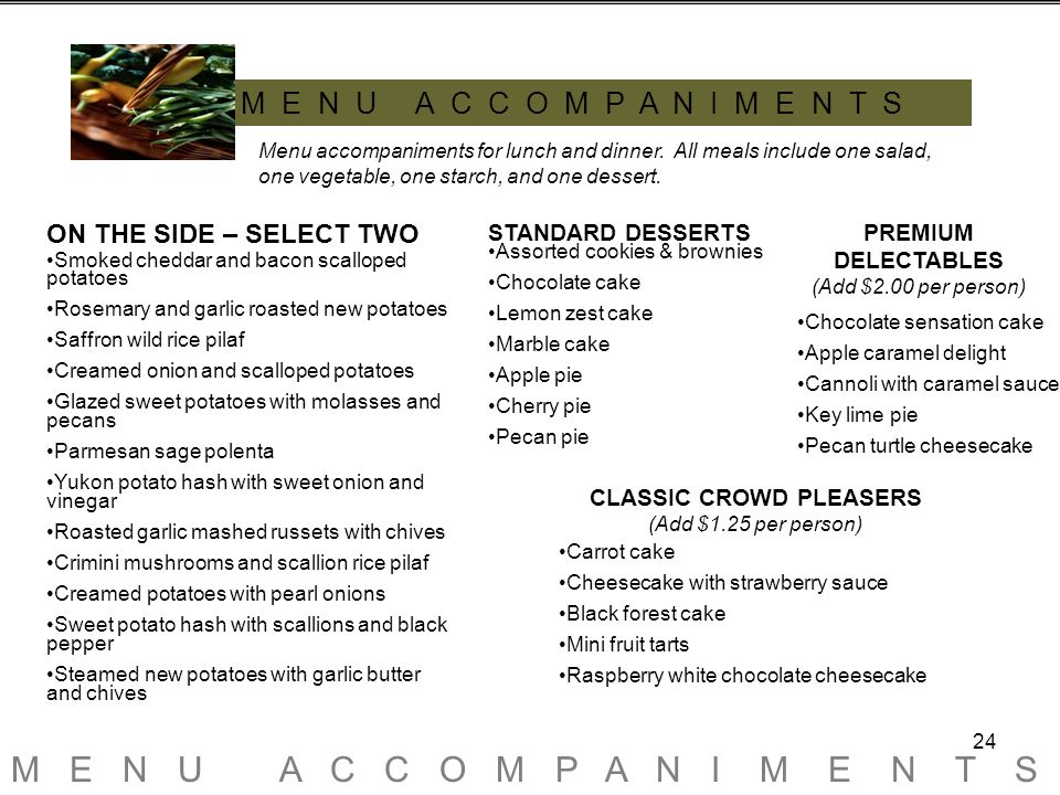 24 M E N U A C C O M P A N I M E N T S Menu accompaniments for lunch and dinner.