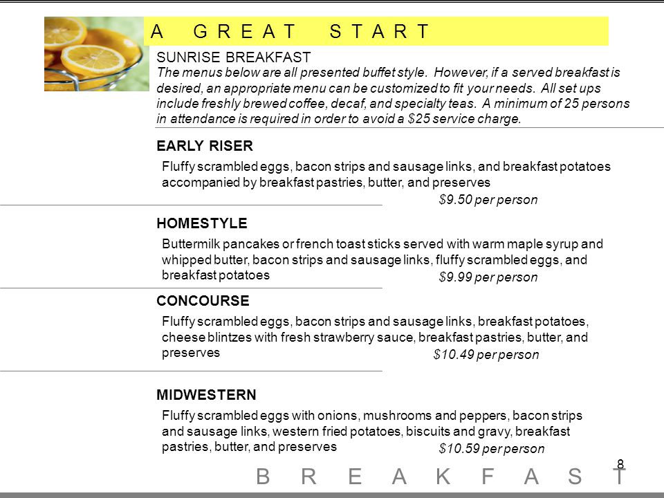 8 A G R E A T S T A R T SUNRISE BREAKFAST The menus below are all presented buffet style.