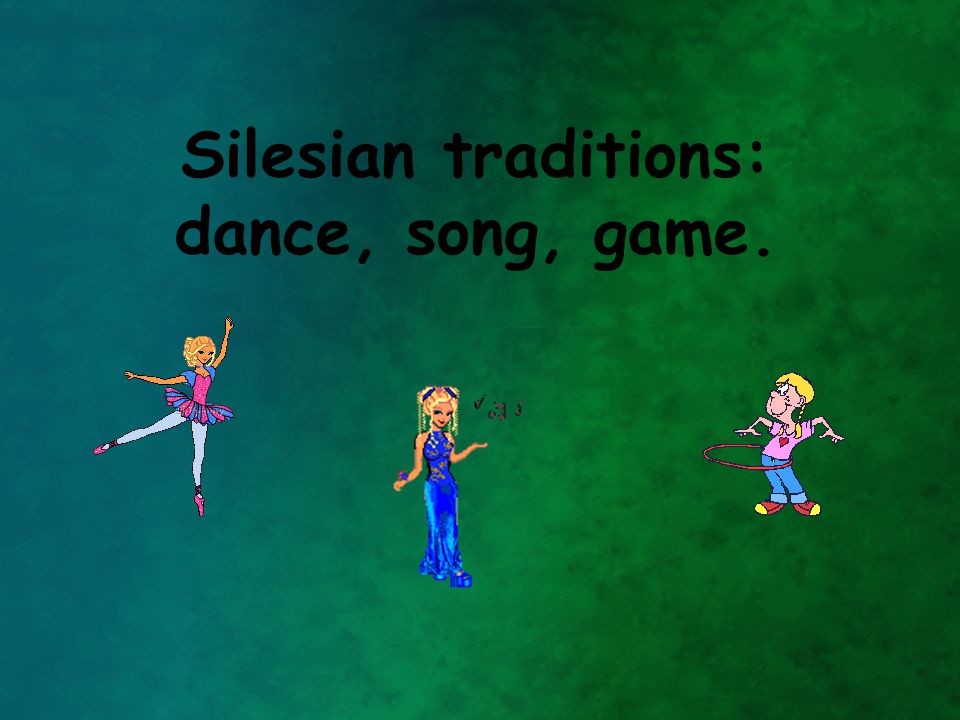 Silesian traditions: dance, song, game.