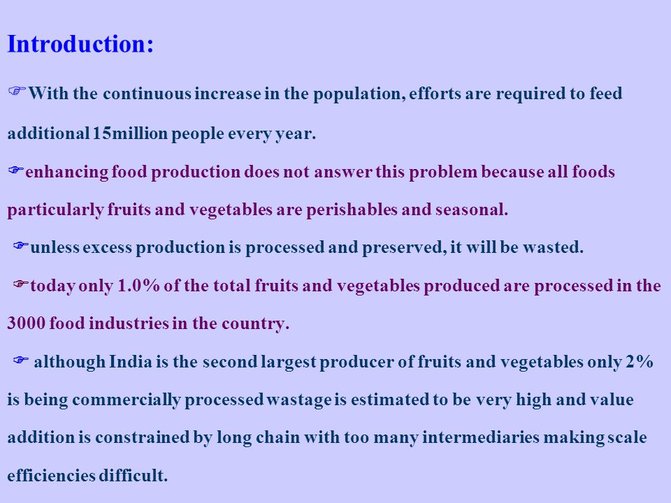 Introduction:  With the continuous increase in the population, efforts are required to feed additional 15million people every year.  enhancing food