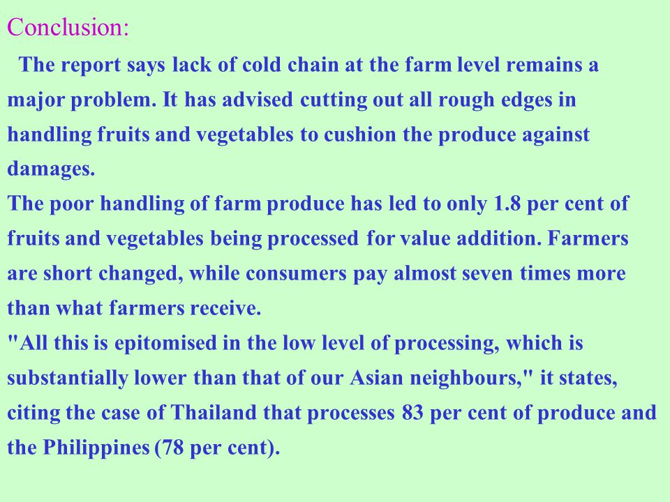 Conclusion: The report says lack of cold chain at the farm level remains a major problem. It has advised cutting out all rough edges in handling fruit