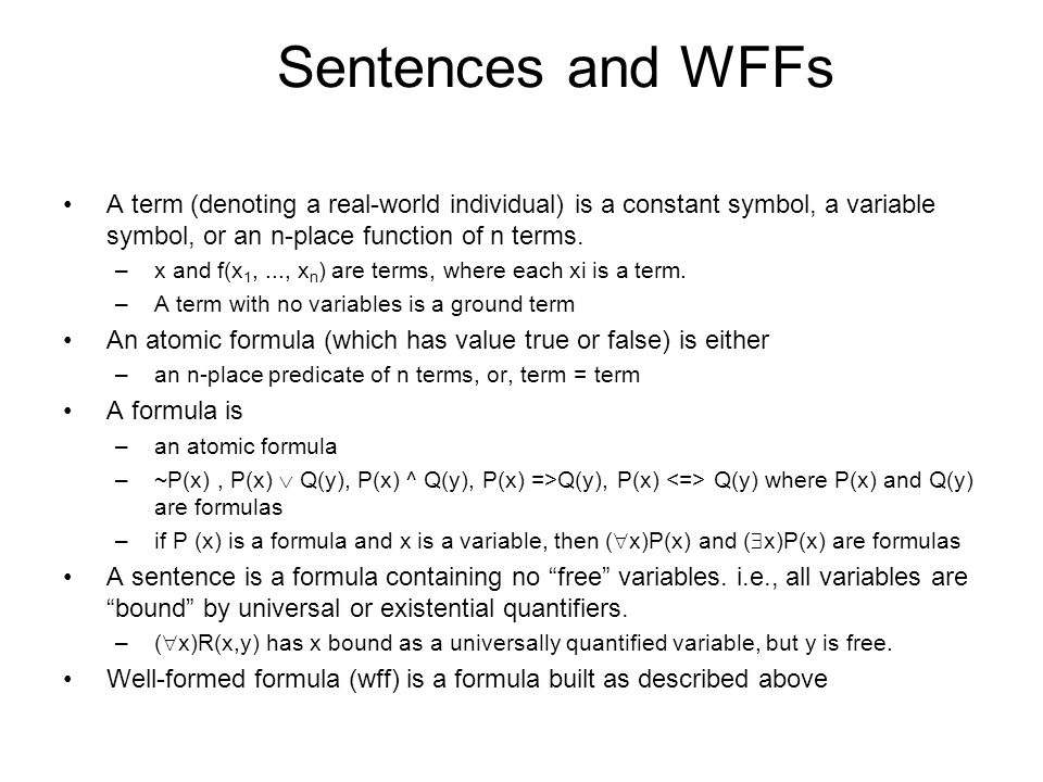 Sentences and WFFs A term (denoting a real-world individual) is a constant symbol, a variable symbol, or an n-place function of n terms.