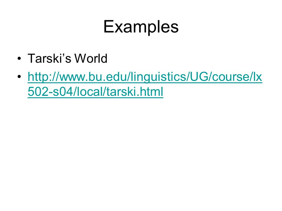 Examples Tarski's World http://www.bu.edu/linguistics/UG/course/lx 502-s04/local/tarski.htmlhttp://www.bu.edu/linguistics/UG/course/lx 502-s04/local/tarski.html