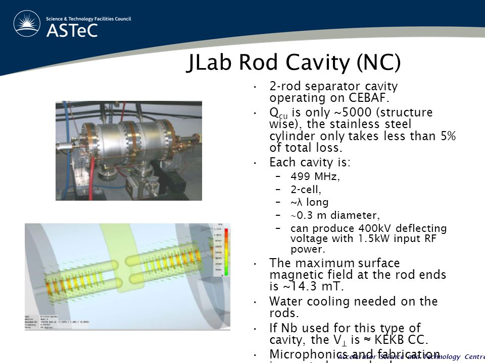 Accelerator Science and Technology Centre JLab Rod Cavity (NC) 2-rod separator cavity operating on CEBAF.