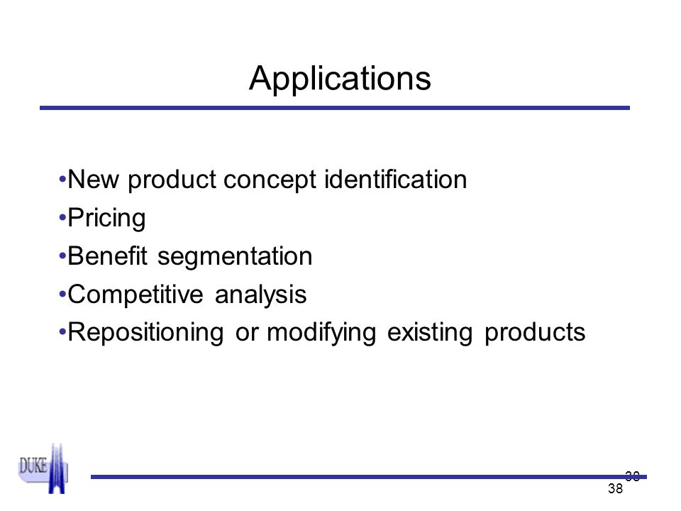 38 Applications New product concept identification Pricing Benefit segmentation Competitive analysis Repositioning or modifying existing products