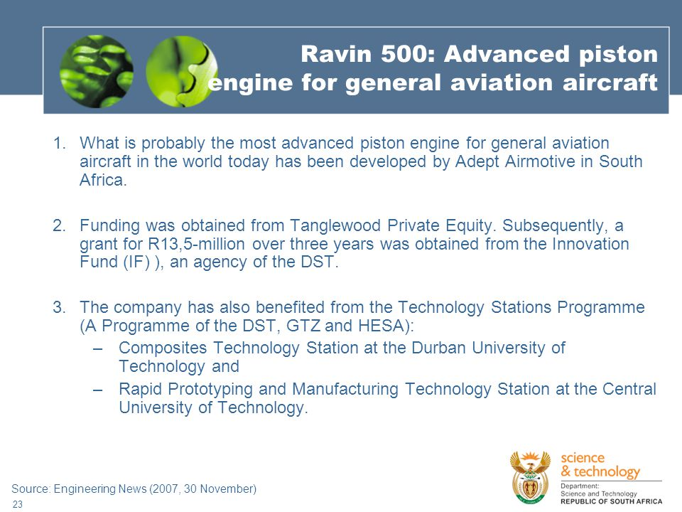 23 1.What is probably the most advanced piston engine for general aviation aircraft in the world today has been developed by Adept Airmotive in South Africa.
