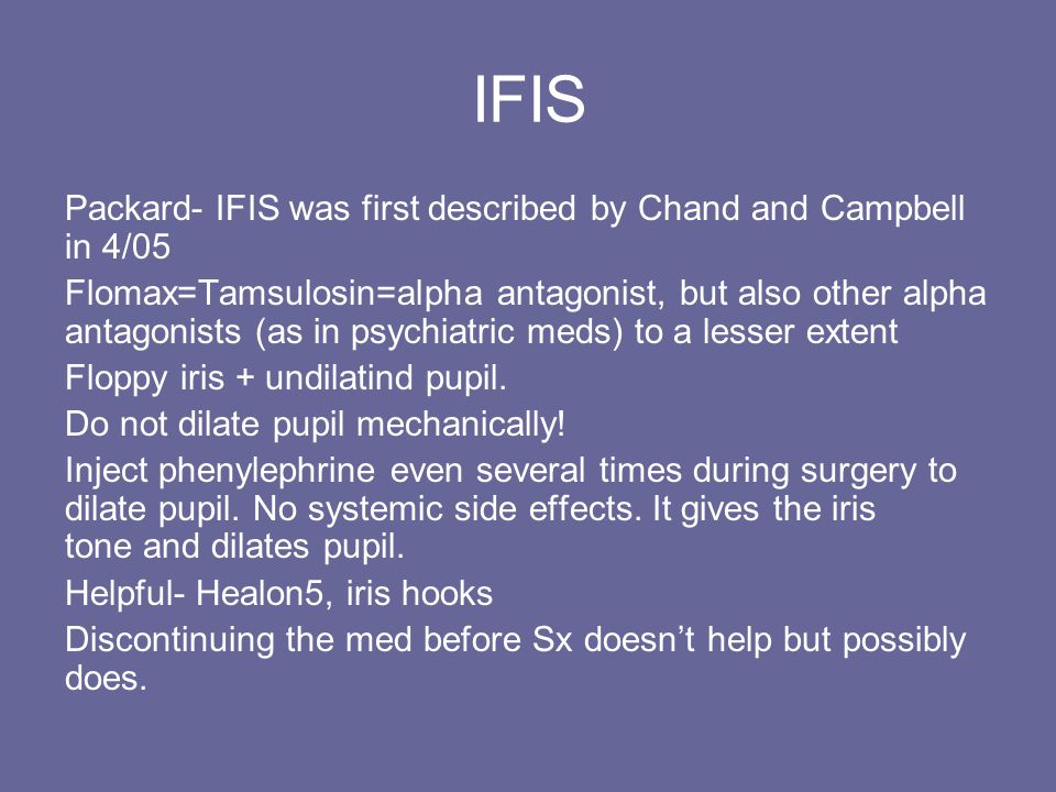 IFIS Packard- IFIS was first described by Chand and Campbell in 4/05 Flomax=Tamsulosin=alpha antagonist, but also other alpha antagonists (as in psych