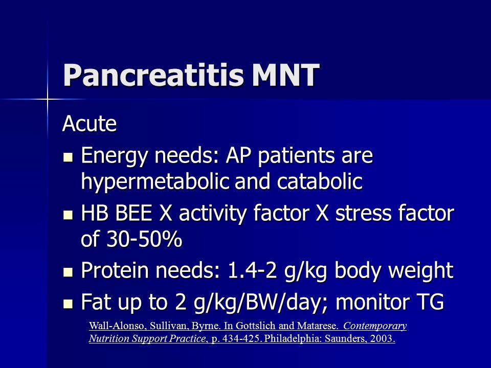 Pancreatitis MNT Acute Energy needs: AP patients are hypermetabolic and catabolic Energy needs: AP patients are hypermetabolic and catabolic HB BEE X