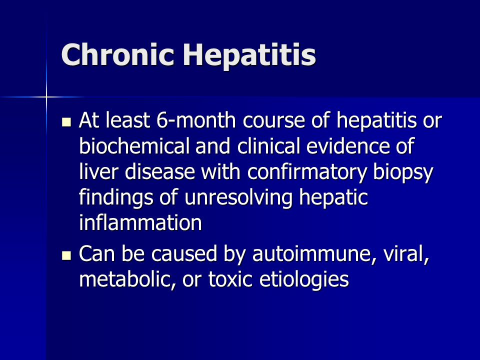 Chronic Hepatitis At least 6-month course of hepatitis or biochemical and clinical evidence of liver disease with confirmatory biopsy findings of unre