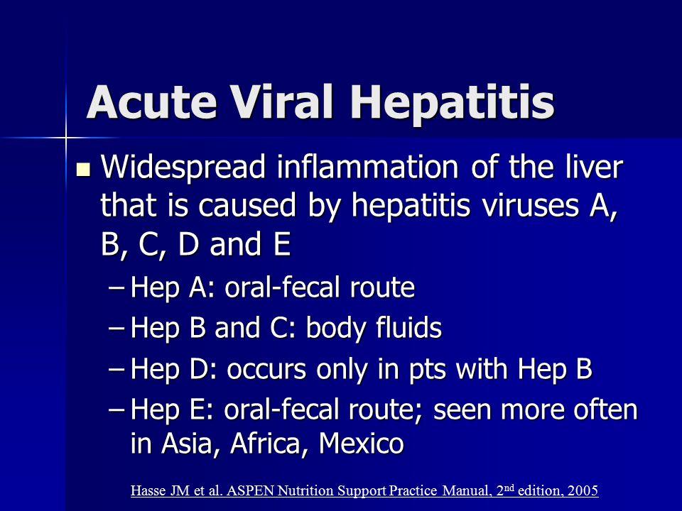 Acute Viral Hepatitis Widespread inflammation of the liver that is caused by hepatitis viruses A, B, C, D and E Widespread inflammation of the liver t