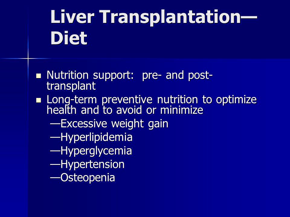 Liver Transplantation— Diet Nutrition support: pre- and post- transplant Nutrition support: pre- and post- transplant Long-term preventive nutrition t