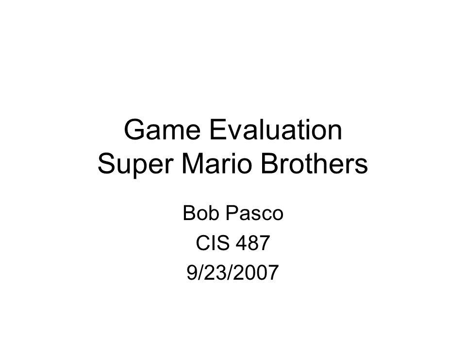 Game Evaluation Super Mario Brothers Bob Pasco CIS 487 9/23/2007