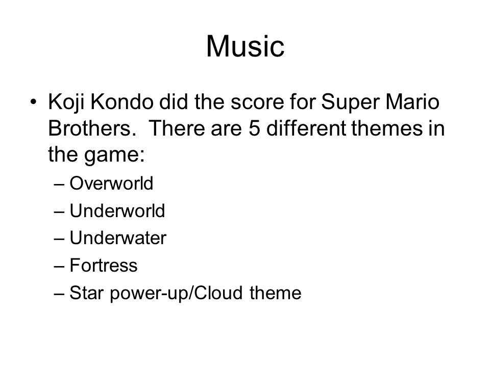 Music Koji Kondo did the score for Super Mario Brothers.