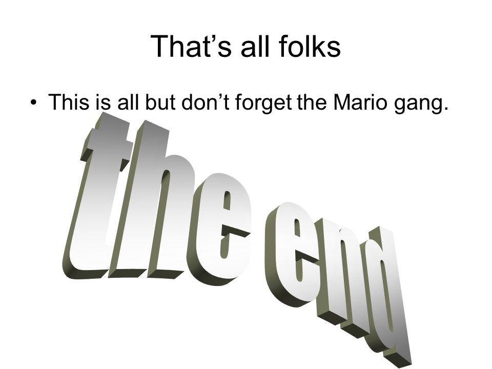 That's all folks This is all but don't forget the Mario gang.