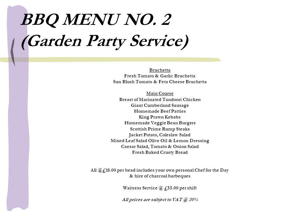 BBQ MENU NO. 2 (Garden Party Service) Bruchetta Fresh Tomato & Garlic Bruchetta Sun Blush Tomato & Feta Cheese Bruchetta Main Course Breast of Marinat