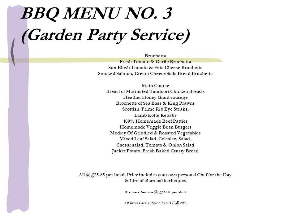 BBQ MENU NO. 3 (Garden Party Service) Bruchetta Fresh Tomato & Garlic Bruchetta Sun Blush Tomato & Feta Cheese Bruchetta Smoked Salmon, Cream Cheese S