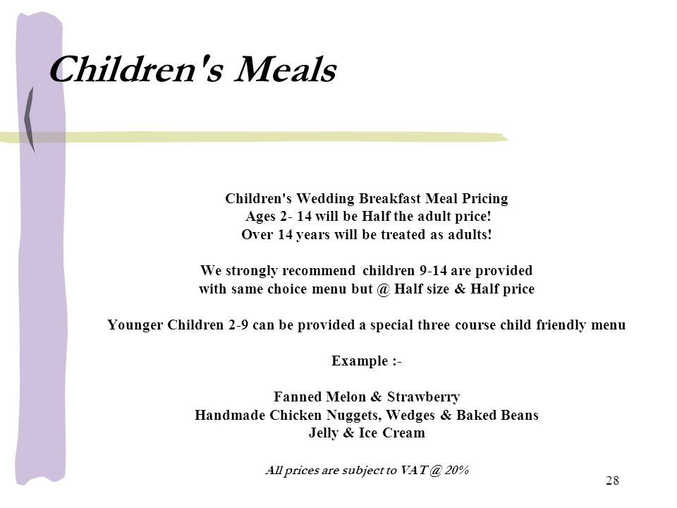 Children s Meals Children s Wedding Breakfast Meal Pricing Ages 2- 14 will be Half the adult price.