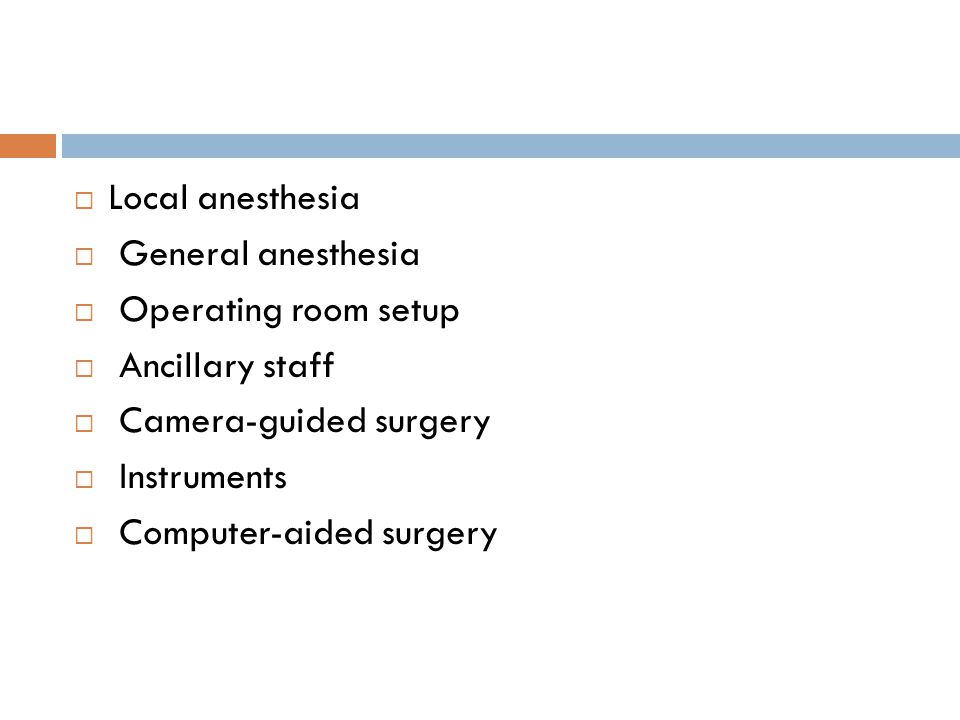  Local anesthesia  General anesthesia  Operating room setup  Ancillary staff  Camera-guided surgery  Instruments  Computer-aided surgery