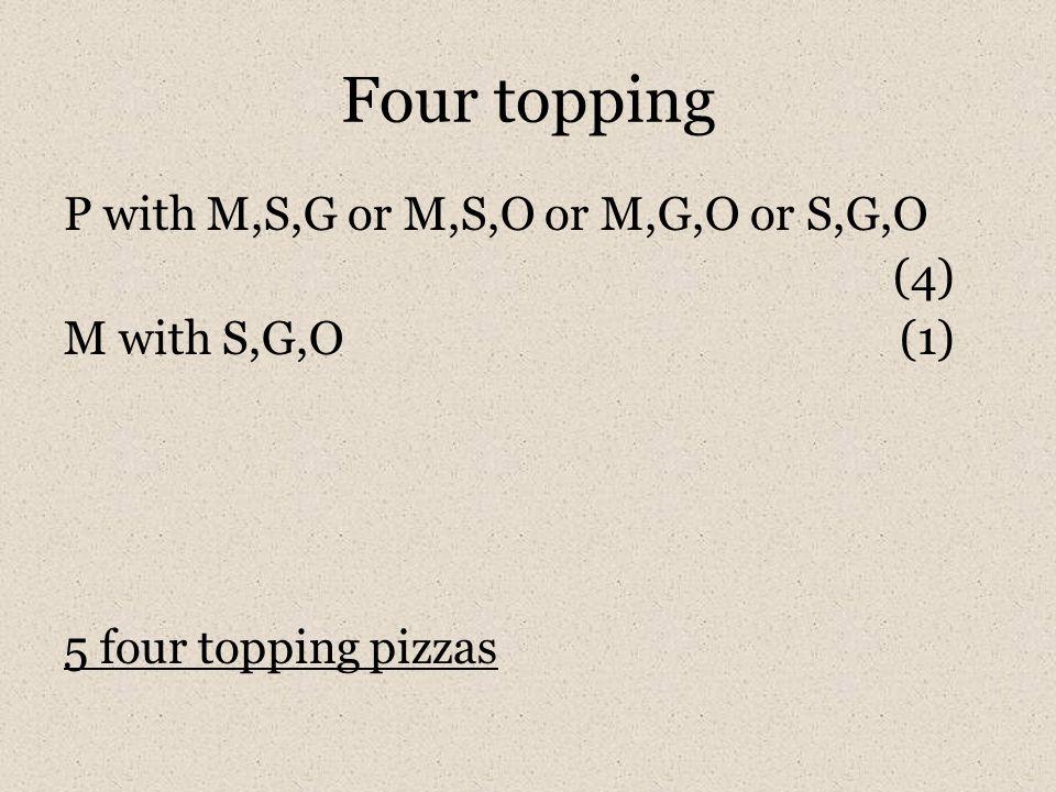 Four topping P with M,S,G or M,S,O or M,G,O or S,G,O (4) M with S,G,O (1) 5 four topping pizzas
