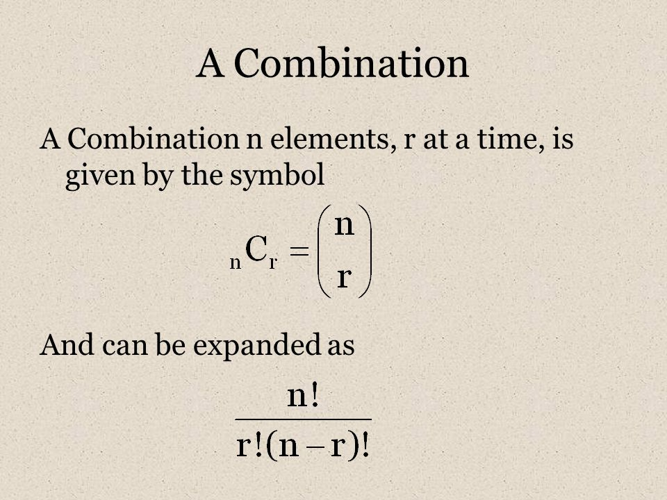 A Combination A Combination n elements, r at a time, is given by the symbol And can be expanded as