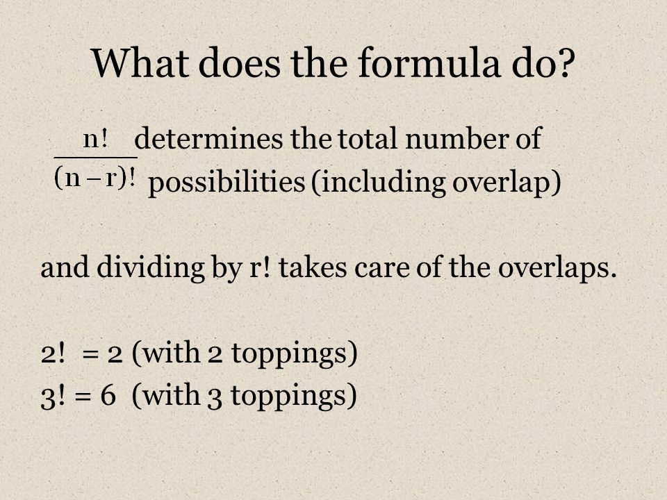What does the formula do? determines the total number of possibilities (including overlap) and dividing by r! takes care of the overlaps. 2! = 2 (with