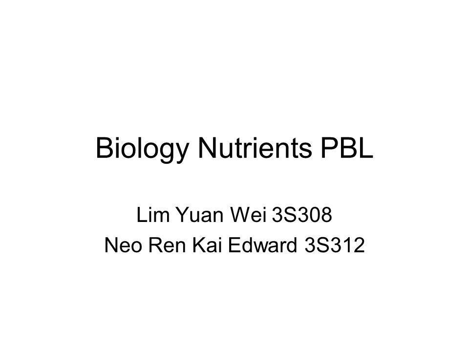 Biology Nutrients PBL Lim Yuan Wei 3S308 Neo Ren Kai Edward 3S312