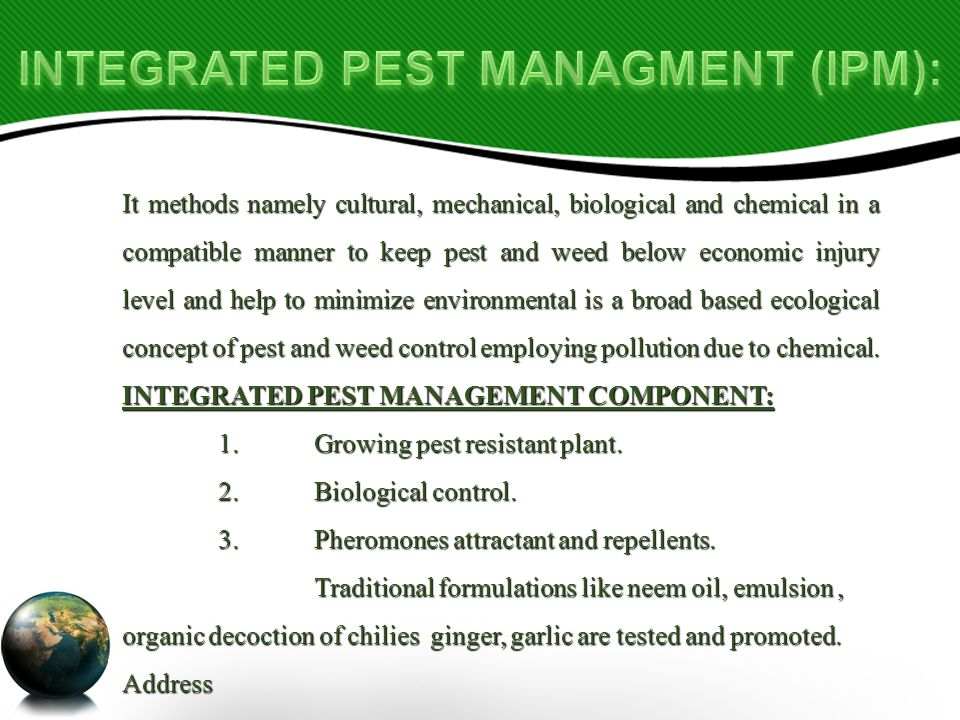 It methods namely cultural, mechanical, biological and chemical in a compatible manner to keep pest and weed below economic injury level and help to minimize environmental is a broad based ecological concept of pest and weed control employing pollution due to chemical.