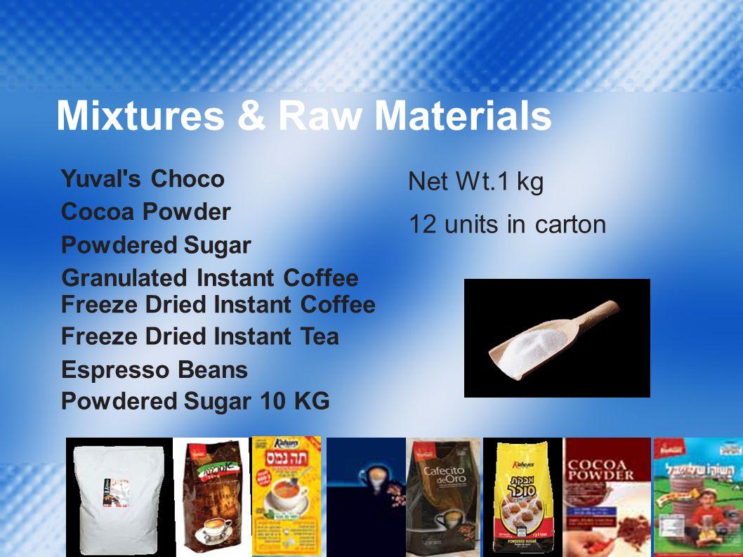 Mixtures & Raw Materials Yuval s Choco Cocoa Powder Powdered Sugar Granulated Instant Coffee Freeze Dried Instant Coffee Freeze Dried Instant Tea Espresso Beans Powdered Sugar 10 KG Net Wt.1 kg 12 units in carton