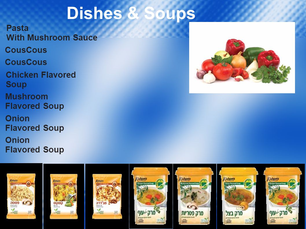 Dishes & Soups Pasta With Mushroom Sauce CousCous Chicken Flavored Soup Mushroom Flavored Soup Onion Flavored Soup Onion Flavored Soup