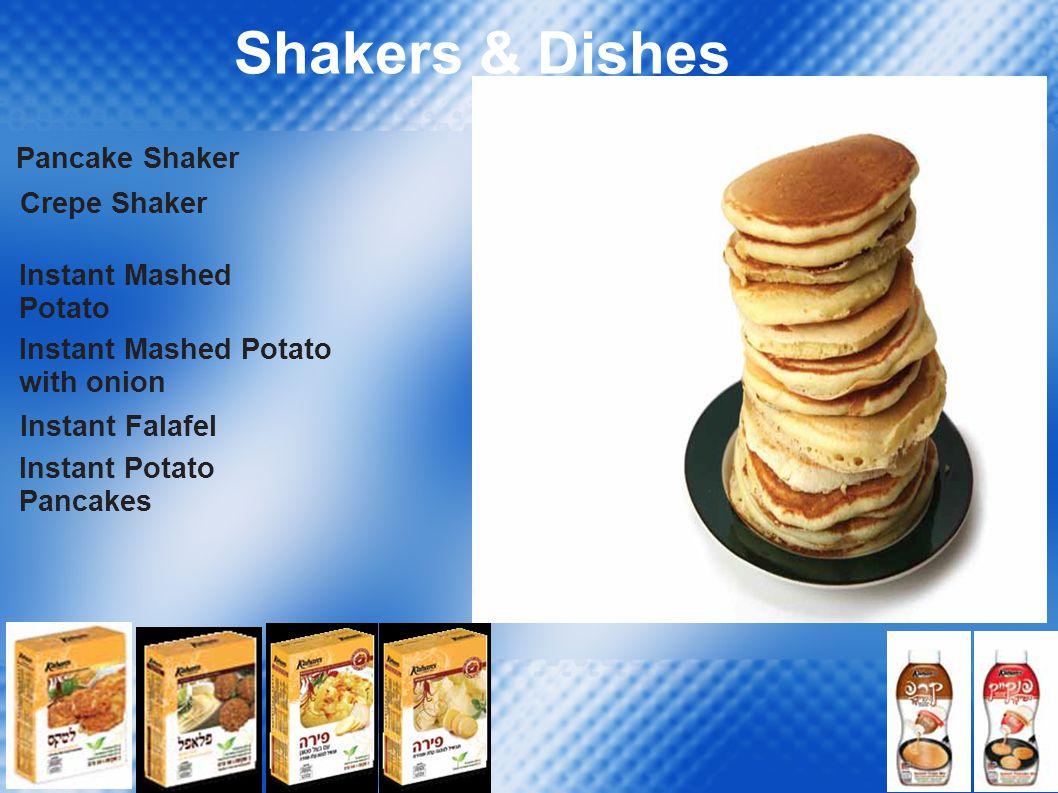 Shakers & Dishes Pancake Shaker Crepe Shaker Instant Mashed Potato with onion Instant Falafel Instant Potato Pancakes
