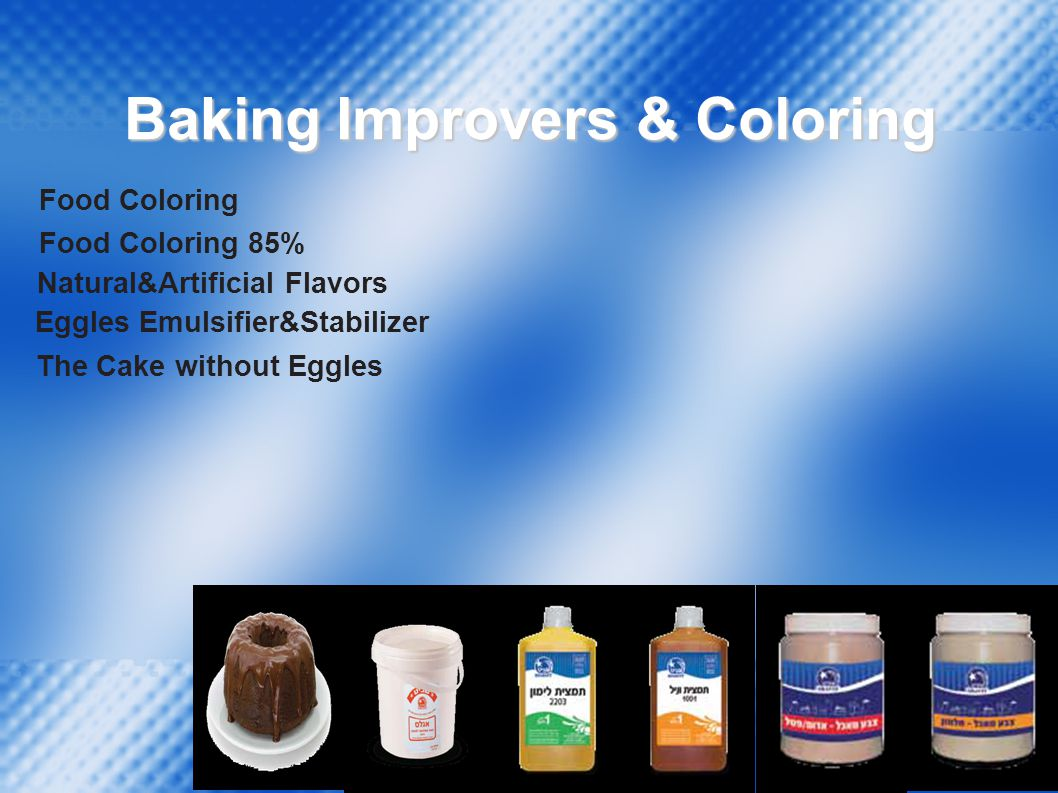 Baking Improvers & Coloring Food Coloring Food Coloring 85%  Natural&Artificial Flavors Eggles Emulsifier&Stabilizer The Cake without Eggles