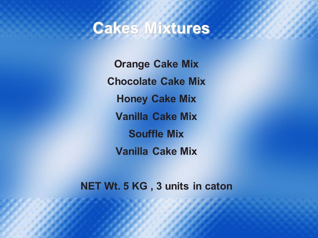 Orange Cake Mix Chocolate Cake Mix Honey Cake Mix Vanilla Cake Mix Souffle Mix Vanilla Cake Mix NET Wt.