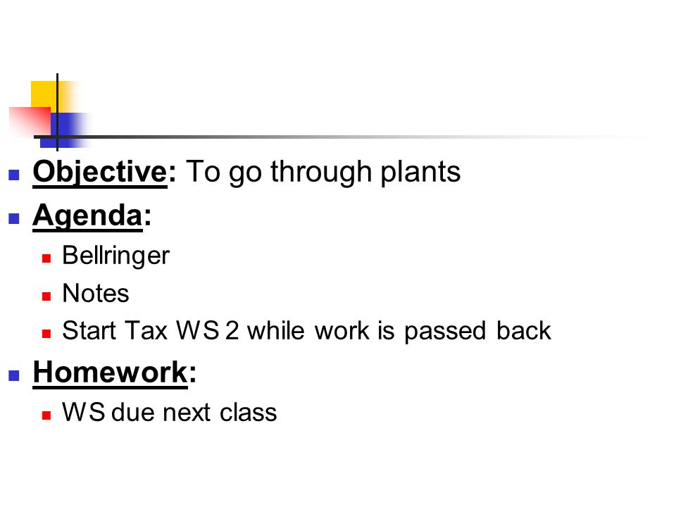 Objective: To go through plants Agenda: Bellringer Notes Start Tax WS 2 while work is passed back Homework: WS due next class