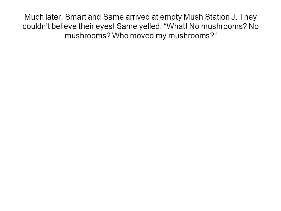 Much later, Smart and Same arrived at empty Mush Station J.
