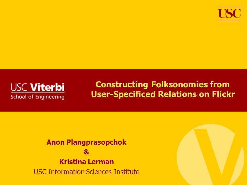 Anon Plangprasopchok & Kristina Lerman USC Information Sciences Institute Constructing Folksonomies from User-Specificed Relations on Flickr