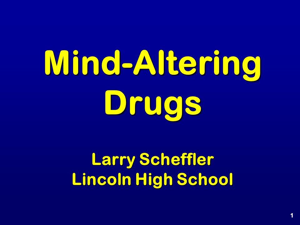 Mind-Altering Drugs Larry Scheffler Lincoln High School 1