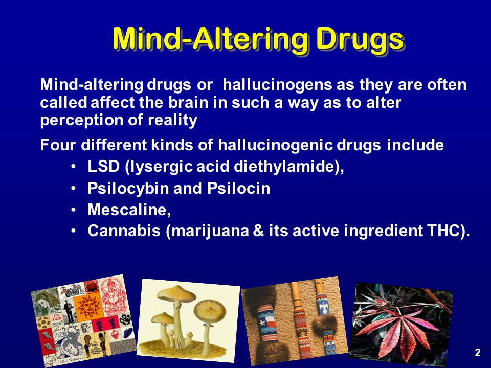 Mind-Altering Drugs Mind-altering drugs or hallucinogens as they are often called affect the brain in such a way as to alter perception of reality Fou