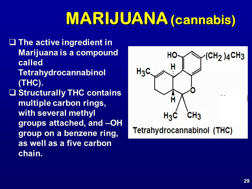MARIJUANA (cannabis)  The active ingredient in Marijuana is a compound called Tetrahydrocannabinol (THC).