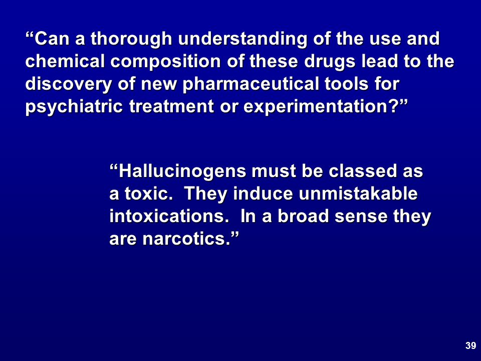 """""""Can a thorough understanding of the use and chemical composition of these drugs lead to the discovery of new pharmaceutical tools for psychiatric tre"""