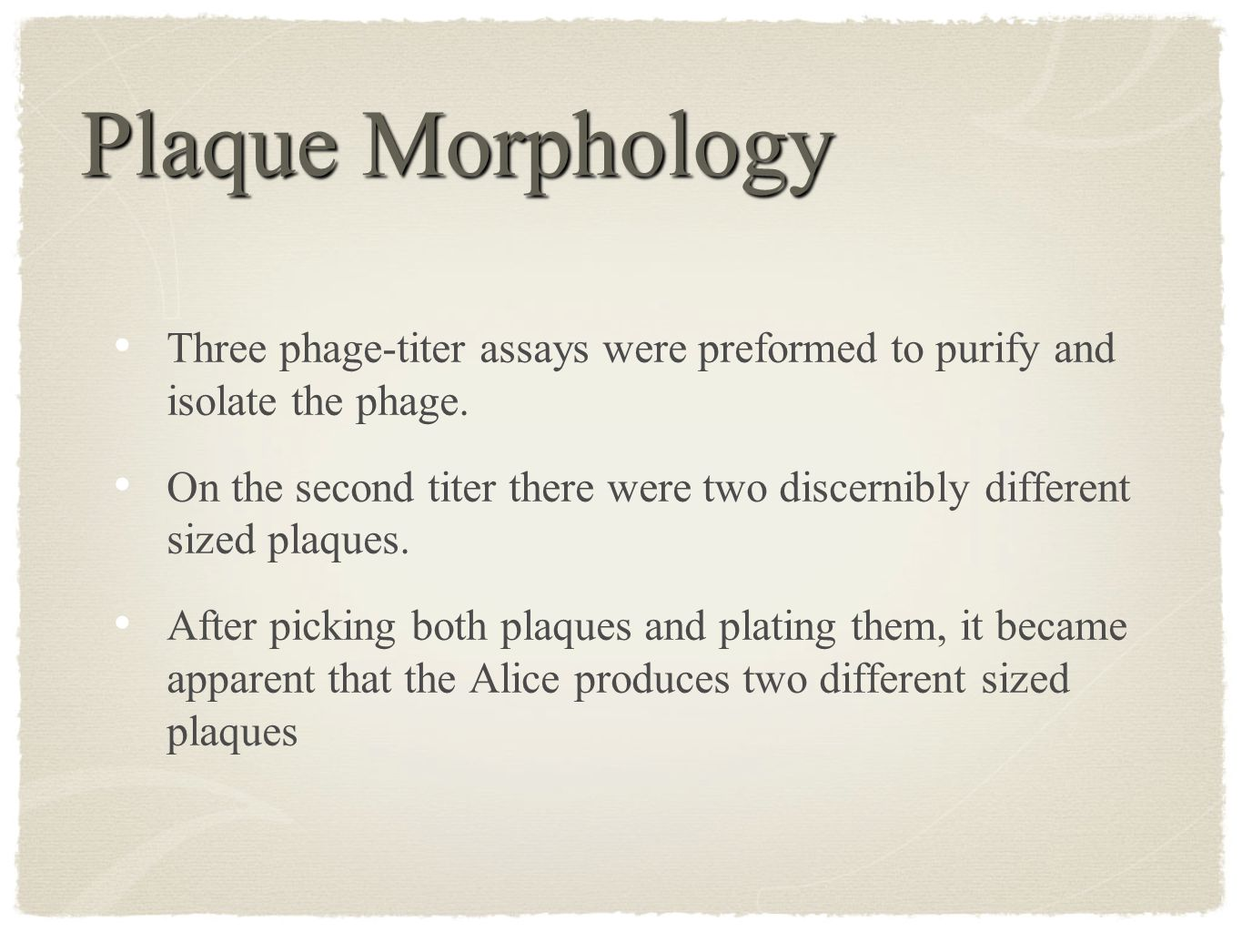Plaque Morphology Three phage-titer assays were preformed to purify and isolate the phage.